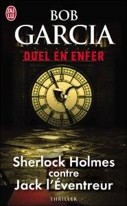 Duel en enfer Sherlock Holmes contre Jack l'Eventreur Bob Garcia
